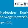 Praxisleitfaden – Touristische Wanderwegekonzeption. Thüringen 2025.
